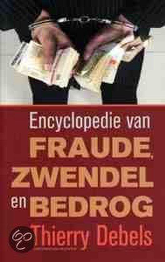 Encyclopedie Van Fraude, Zwendel En Bedrog - Thierry Debels |