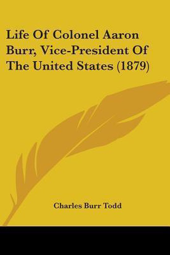 Life of Colonel Aaron Burr, Vice-President of the United States (1879)