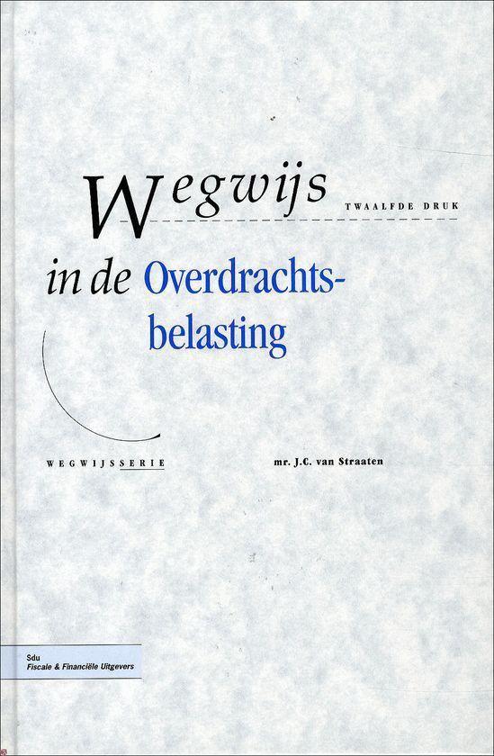 Wegwijs In De Overdrachtsbelasting - Mr. J.C. van Straaten | Fthsonline.com