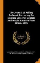 The Journal of Jeffery Amherst, Recording the Military Career of General Amherst in America from 1758 to 1763