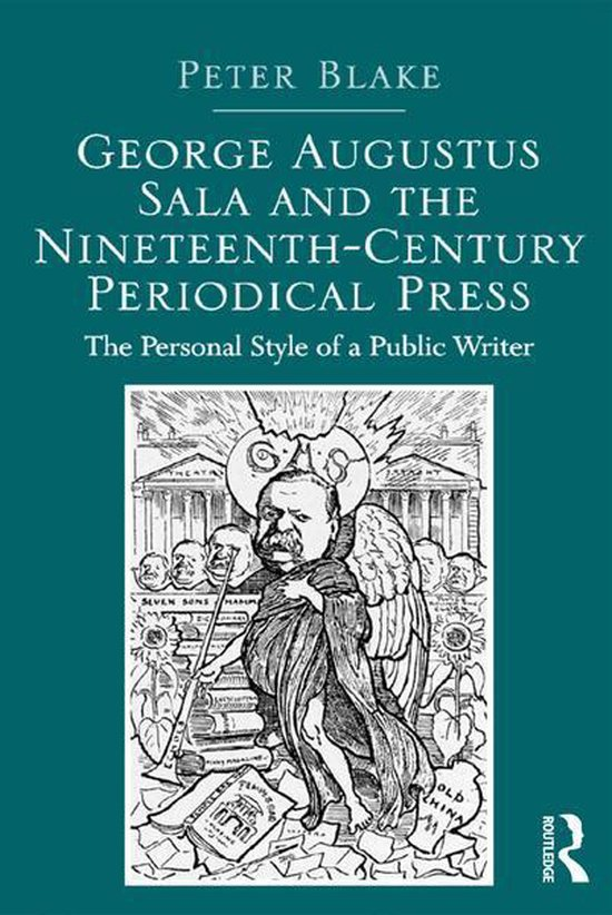 George Augustus Sala and the Nineteenth-Century Periodical Press
