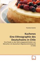 Kuchenes Eine Ethnographie Des Deutschseins in Chile