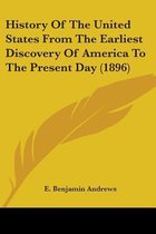 History of the United States from the Earliest Discovery of America to the Present Day (1896)
