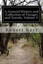 A General History and Collection of Voyages and Travels, Volume V