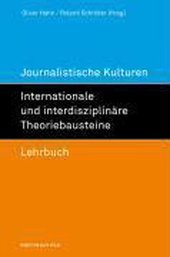 Journalistische Kulturen. Internationale und interdisziplinäre Theoriebausteine