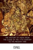 The History of India from the Close of the Seventeenth Century to the Present Time