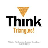 Think Triangles! A Lift-the-Flap Counting, Color and Shape Book