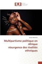 Multipartisme Politique En Afrique Resurgence Des Rivalites Ethniques