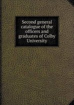 Second General Catalogue of the Officers and Graduates of Colby University