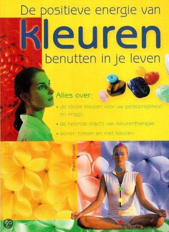 De positieve energie van Kleuren benutten in je leven - Karin Hunkel |