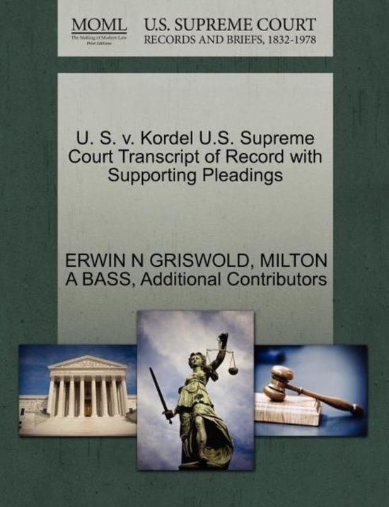 U. S. V. Kordel U.S. Supreme Court Transcript of Record with Supporting Pleadings