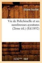 Vie de Polichinelle Et Ses Nombreuses Aventures (2eme Ed.) (Ed.1852)