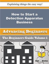 How to Start a Detection Apparatus Business (Beginners Guide)