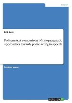 Politeness. A comparison of two pragmatic approaches towards polite acting in speech