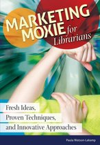 Marketing Moxie for Librarians