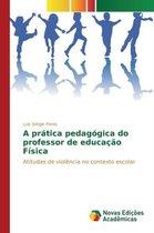 A Pratica Pedagogica Do Professor de Educacao Fisica