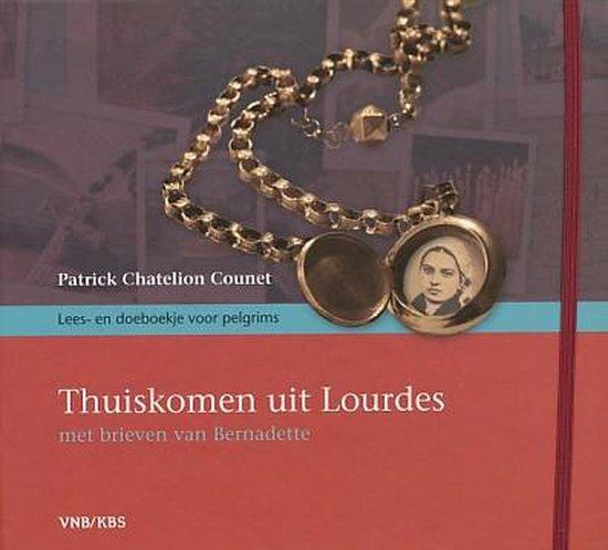 Thuiskomen uit lourdes - met brieven van bernadette - Chatelion Patrick Counet |