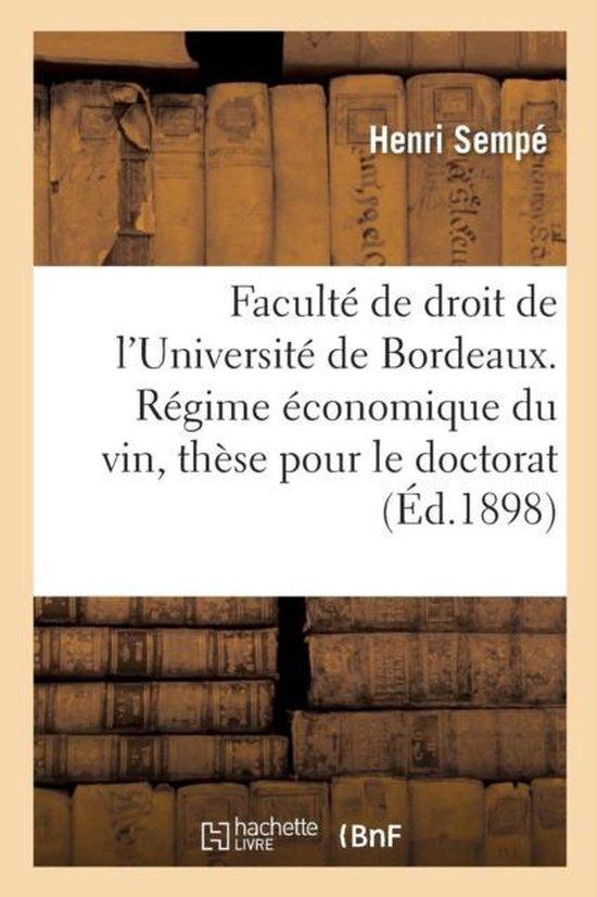 Faculte de Droit de l'Universite de Bordeaux. Regime Economique Du Vin, These Pour Le Doctorat