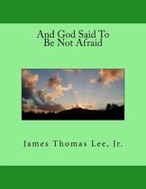 And God Said to Be Not Afraid