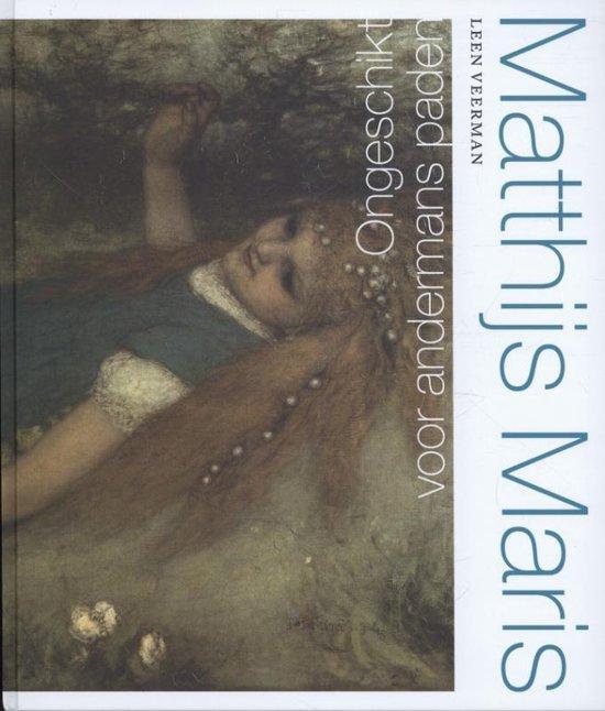 Matthijs Maris. Ongeschikt voor andermans paden - Leen Veerman |