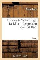 Oeuvres de Victor Hugo. Le Rhin. Lettres A Un Ami.Tome 2