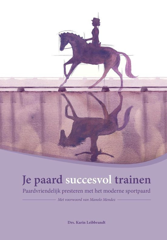 Je paard succesvol trainen - Drs. Karin Leibbrandt |