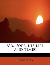 Mr. Pope, His Life and Times