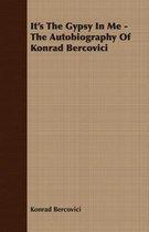 It's The Gypsy In Me - The Autobiography Of Konrad Bercovici