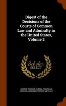 Digest of the Decisions of the Courts of Common Law and Admiralty in the United States, Volume 2