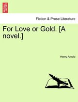 For Love or Gold. [A Novel.]