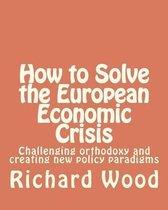 How to Solve the European Economic Crisis
