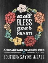 Southern Sayins' & Sass: A Chalkboard Coloring Book: Well Bless Your Heart
