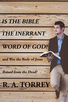 Is the Bible the Innerant Word of God and Was the Body Jesus Raised from the Dead