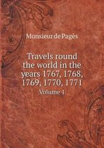 Travels Round the World in the Years 1767, 1768, 1769, 1770, 1771 Volume 1