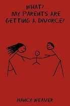 Omslag What? My Parents Are Getting A Divorce?