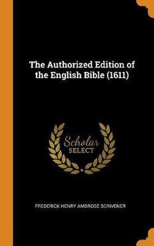 Boek cover The Authorized Edition of the English Bible (1611) van Frederick Henry Ambrose Scrivene (Hardcover)