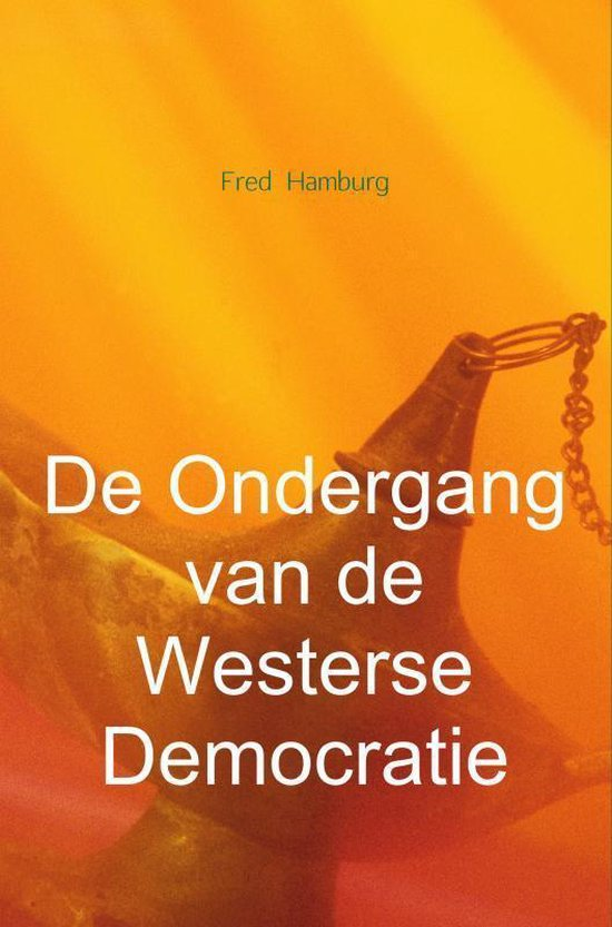 De Ondergang van de Westerse Democratie - Fred Hamburg |