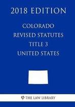 Colorado Revised Statutes - Title 3 - United States (2018 Edition)