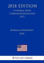 Business Opportunity Rule (Us Federal Trade Commission Regulation) (Ftc) (2018 Edition)