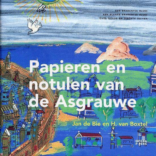 Papieren En Notulen Van De Asgrauwe - H. van Boxtel |