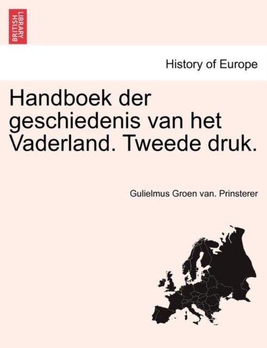 Handboek der geschiedenis van het vaderland. tweede druk. tweede deel - Gulielmus Groen van Prinsterer  