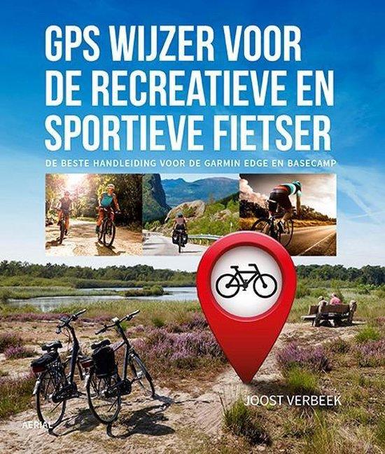 Gps wijzer voor de recreatieve en sportieve fietser - Joost Verbeek pdf epub