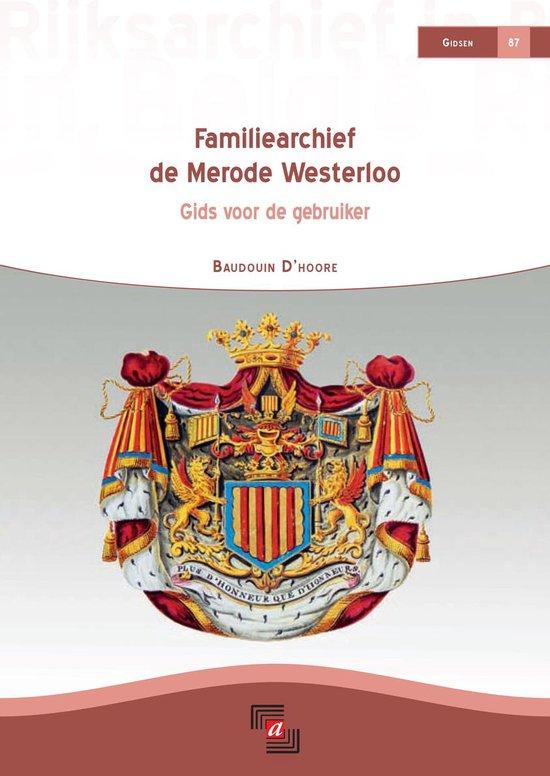 Familiearchief de Merode Westerloo : Gids voor de gebruiker - Baudouin D'Hoore |