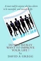 Do You Really Want to Improve Your Life ?