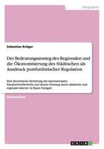 Der Bedeutungsanstieg des Regionalen und die OEkonomisierung des Stadtischen als Ausdruck postfordistischer Regulation