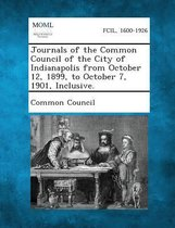 Journals of the Common Council of the City of Indianapolis from October 12, 1899, to October 7, 1901, Inclusive.