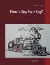 Fahrste Zug, haste Spass!