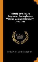 History of the 103d Regiment, Pennsylvania Veteran Volunteer Infantry, 1861-1865