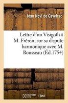 Lettre d'un Visigoth a M. Freron, sur sa dispute harmonique avec M. Rousseau