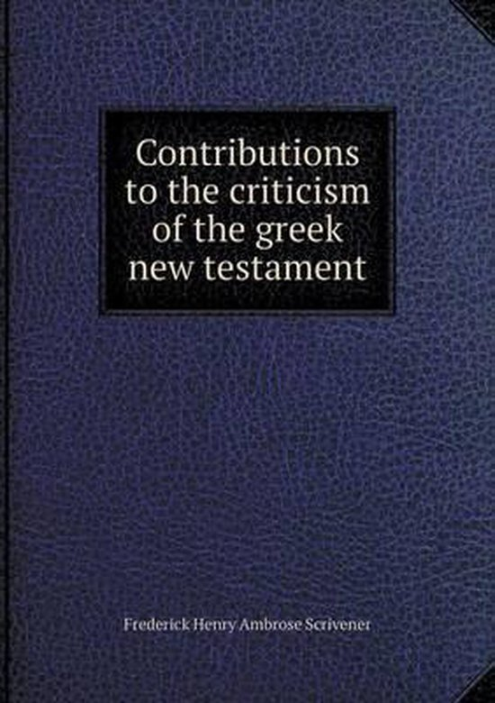 Boek cover Contributions to the Criticism of the Greek New Testament van Frederick Henry Ambrose Scrivene (Paperback)